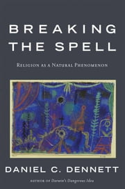Breaking the Spell - Religion as a Natural Phenomenon ebook by Daniel C. Dennett