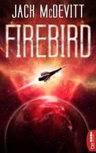 Firebird - Ein Alex-Benedict-Roman ebook by Jack McDevitt, Frauke Meier