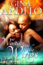 Waiting in the Wings - The Afterlife Series, #3 ebook by Gina Ardito
