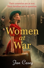 Women at War - A thrilling and emotional World War Two historical fiction novel ebook by Jan Casey