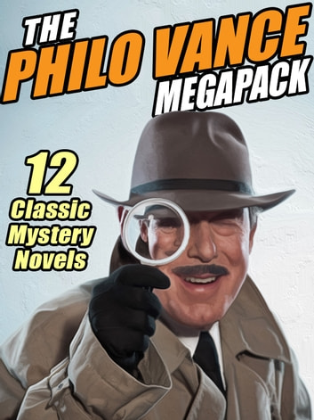 The Philo Vance Megapack - 12 Classic Mysteries - The Complete Series ebook by S.S. Van Dine