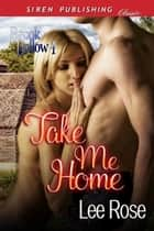 Take Me Home ebook by Lee Rose