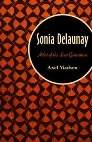 Sonia Delaunay - Artist of the Lost Generation ebook by Axel Madsen