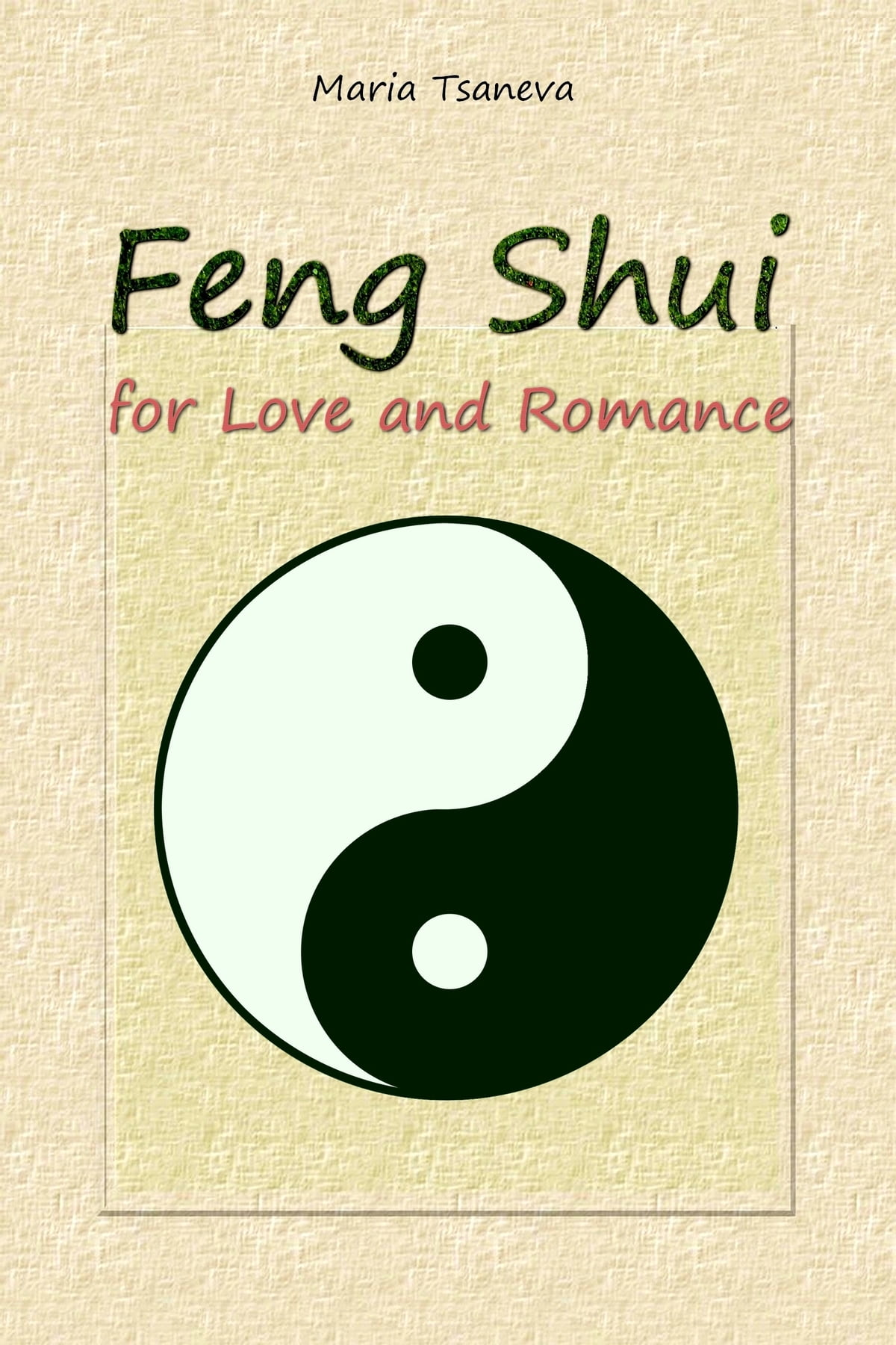 Feng Shui For Love And Romance Ebook By Maria Tsaneva