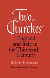 Two Churches: England and Italy in the Thirteenth Century, With an additional essay by the Author. ebook by Brentano, Robert