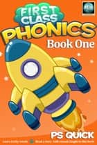 First Class Phonics - Book 1 ebook by P S Quick