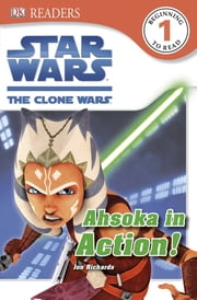 DK Readers L1: Star Wars: The Clone Wars: Ahsoka in Action! ebook by Jon Richards