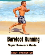 Barefoot Running: Super Resource Guide ebook by Cindy Washington