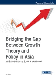 Bridging the Gap Between Growth Theory and Policy in Asia - An Extension of the Solow Growth Model ebook by Rup Singh