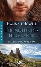 L'Honneur des Highlands - Les Chefs du clan Murray, T2 ebook by Fanny Adams, Hannah Howell
