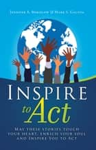 Inspire To Act ebook by Jennifer A. Borislow,Mark S. Gaunya