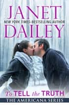 To Tell the Truth ebook by Janet Dailey