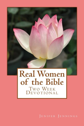 Real Women of the Bible: Two Week Devotional ebook by Jenifer Jennings