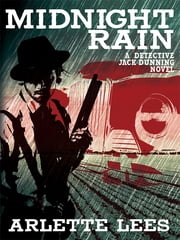 Midnight Rain - A Detective Jack Dunning Novel ebook by Arlette Lees