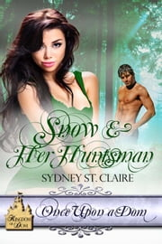 Snow & Her Huntsman ebook by Sydney St. Claire