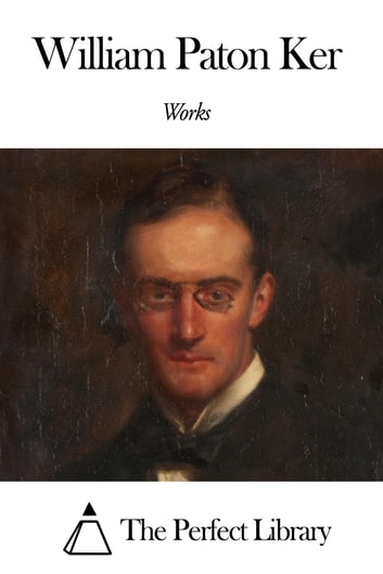Works of William Paton Ker ebook by William Paton Ker