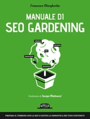 Manuale di SEO Gardening ebook by Francesco Margherita
