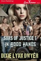 Sons of Justice 1: In Good Hands ebook by Dixie Lynn Dwyer