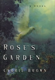 Rose's Garden: A Novel - A Novel ebook by Carrie Brown