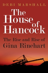 The House of Hancock: The Rise and Rise of Gina Rinehart ebook by Debi Marshall