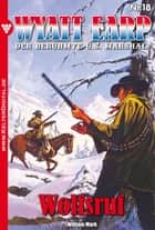 Wyatt Earp 18 - Western - Wolfsruf ebook by William Mark