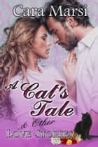A Cat's Tale & Other Love Stories - Romance anthology ebook by Cara Marsi
