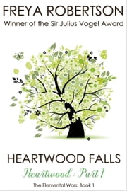 Heartwood Falls (Heartwood Part 1) - The Elemental Wars, #1 ebook by Freya Robertson