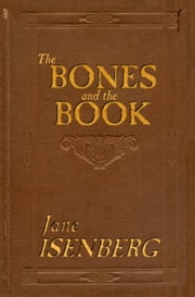 The Bones and the Book ebook by Jane Isenberg