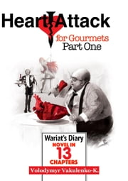 Heart Attack for Gourmets: Wariat's Diary (Diary of a Cranky Man), Elements of Absurdism, Adventurism, Light Fantasy - Heart Attack for Gourmets, #1 ebook by Volodymyr Vakulenko-K.