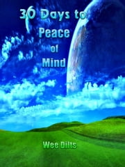 30 Days to Peace of Mind ebook by Wee Dilts