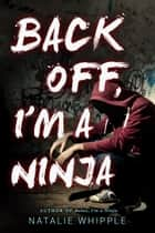 Back Off, I'm A Ninja ebook by Natalie Whipple