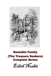 Bastable Family (The Treasure Seekers) Complete Series Books 1 2 3 ebook by Edith Nesbit