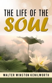 The life of the soul ebook by Walter Winston Kenilworth