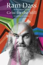 Grist for the Mill ebook by Ram Dass,Stephen Levine