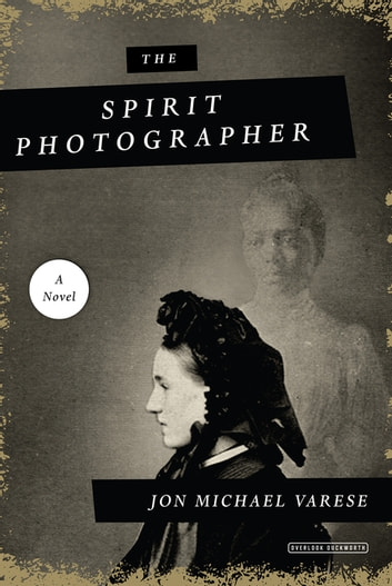 The Spirit Photographer ebook by Jon Michael Varese