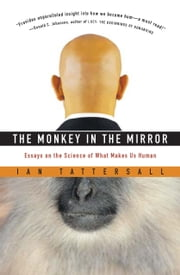 The Monkey in the Mirror - Essays on the Science of What Makes Us Human ebook by Ian Tattersall