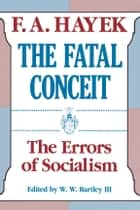 The Fatal Conceit - The Errors of Socialism ebook by F. A. Hayek, W. W. Bartley, III