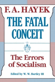The Fatal Conceit - The Errors of Socialism ebook by F. A. Hayek,W. W. Bartley, III
