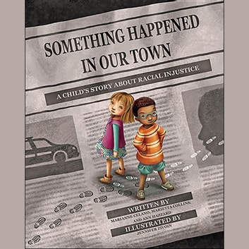 Something Happened in Our Town - A Child's Story About Racial Injustice audiobook by Marianne Celano,Marietta Collins,Ann Hazzard,Leslie Green