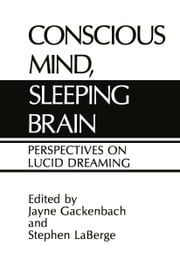 Conscious Mind, Sleeping Brain - Perspectives on Lucid Dreaming ebook by J. Gackenbach,Stephen LaBerge