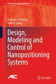 Design, Modeling and Control of Nanopositioning Systems ebook by Andrew J. Fleming,Kam K. Leang