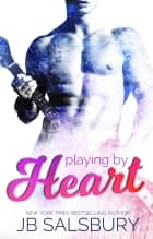 Playing by Heart ebook by JB Salsbury