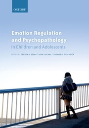 Emotion Regulation and Psychopathology in Children and Adolescents ebook by Cecilia A. Essau, Sara S. LeBlanc, Thomas H. Ollendick