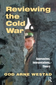 Reviewing the Cold War - Approaches, Interpretations, Theory ebook by Odd Arne Westad