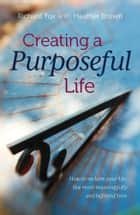 Creating a purposeful life - How to reclaim your life, live more meaningfully and befriend time ebook by Richard Fox, Heather Brown