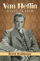 Van Heflin ebook by Derek Sculthorpe