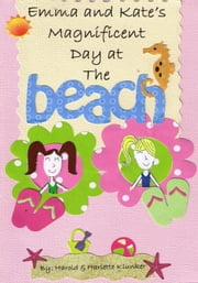 Emma and Kate's Magnificent Day at The Beach ebook by Harold Klunker