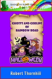 Ghosts And Goblins Of Rainbow Road ebook by Robert Thornhill