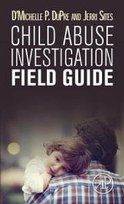 Child Abuse Investigation Field Guide ebook by D'Michelle P. DuPre,Jerri Sites
