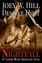 Nightfall - A Vampire Queen Crossover Novel ebook by Joey W. Hill, Desiree Holt